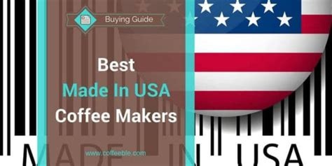 13 Coffee Makers Made In USA And Not In China 2018 - Coffeeble